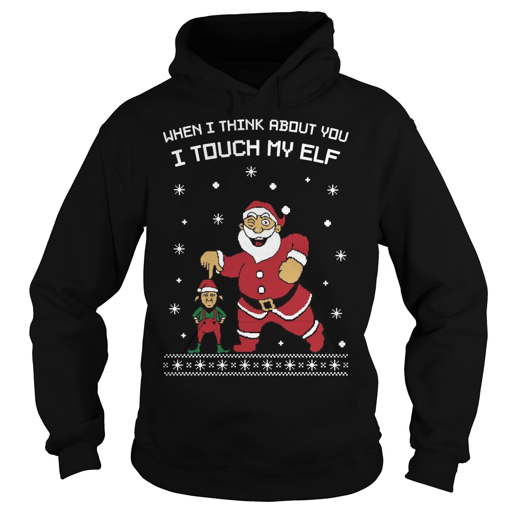 When I think about you I touch my elf ugly Christmas Hoodie