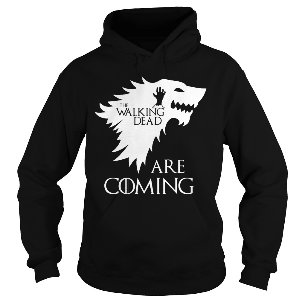 The walking dead are coming Game of Thrones Hoodie