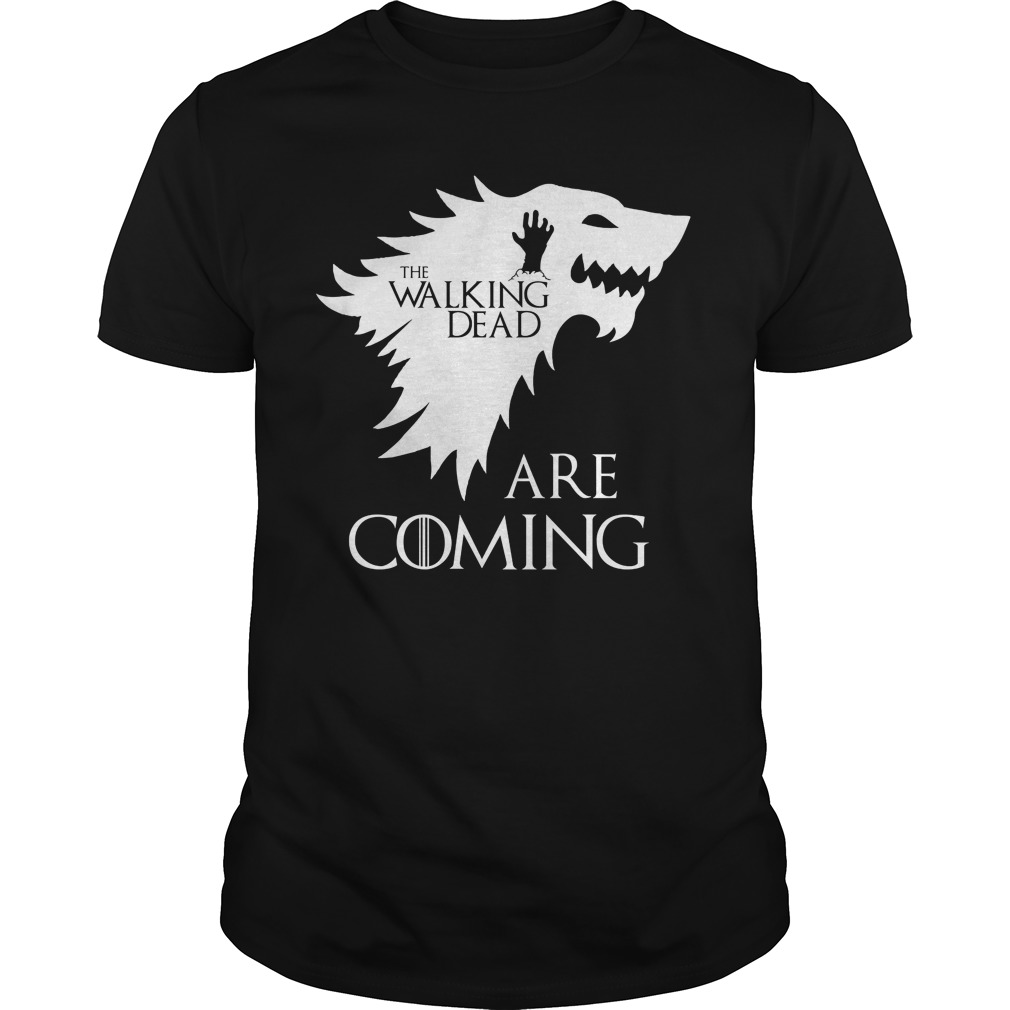 The walking dead are coming Game of Thrones shirt