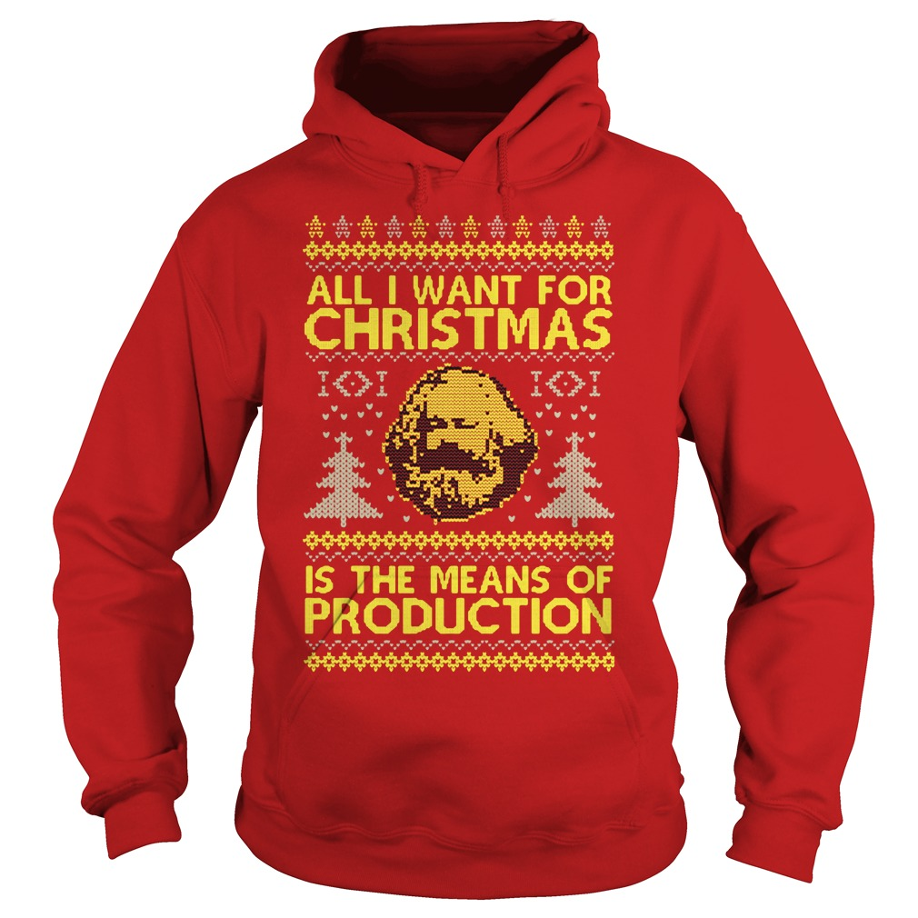 All I want for christmas is the means of production ugly Hoodie