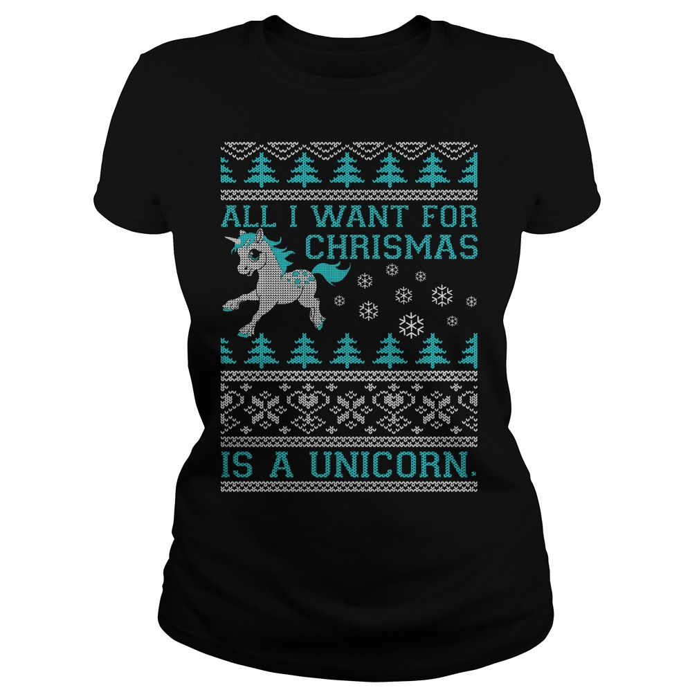 All I want for Christmas is a Unicorn Ladies tee