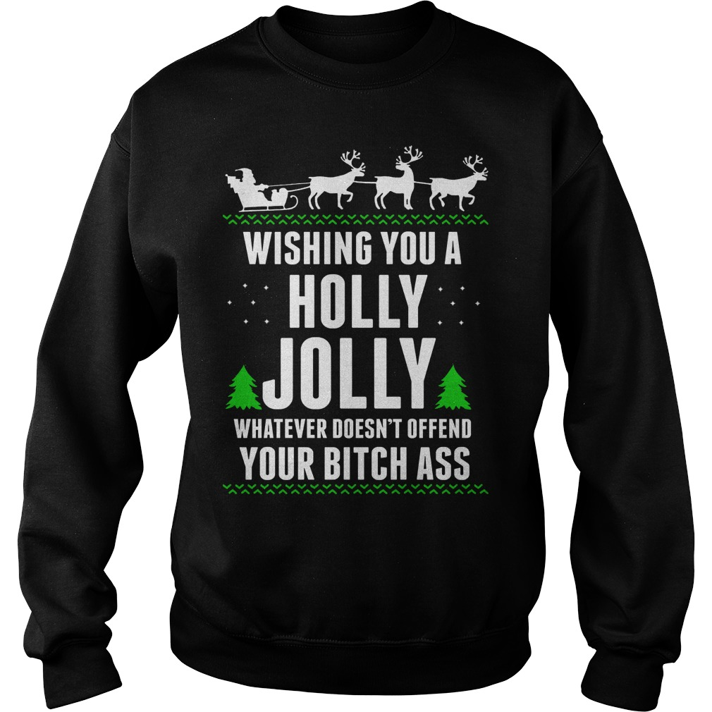 Wishing you a holly jolly whatever doesnt offend your bitch ass sweater