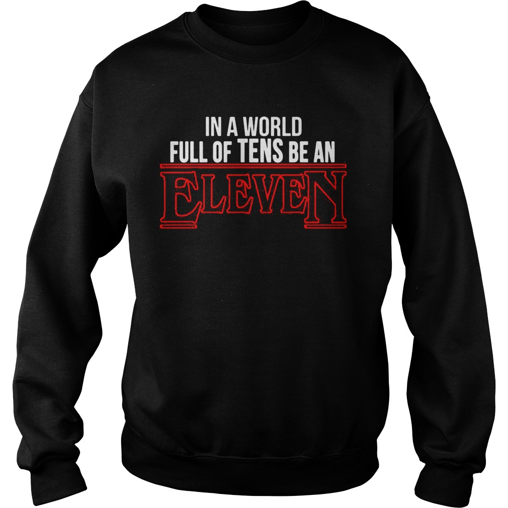 In a world full of tens be an Eleven Stranger things Sweater