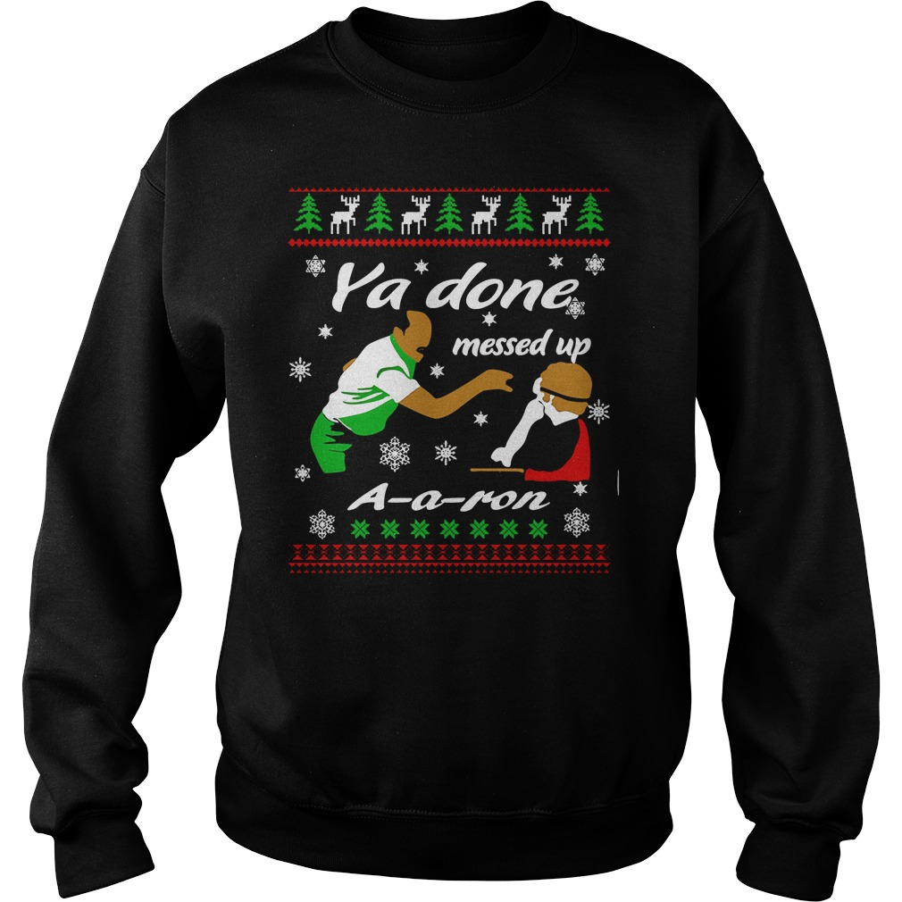 Ya done messed up aaron ugly christmas sweater