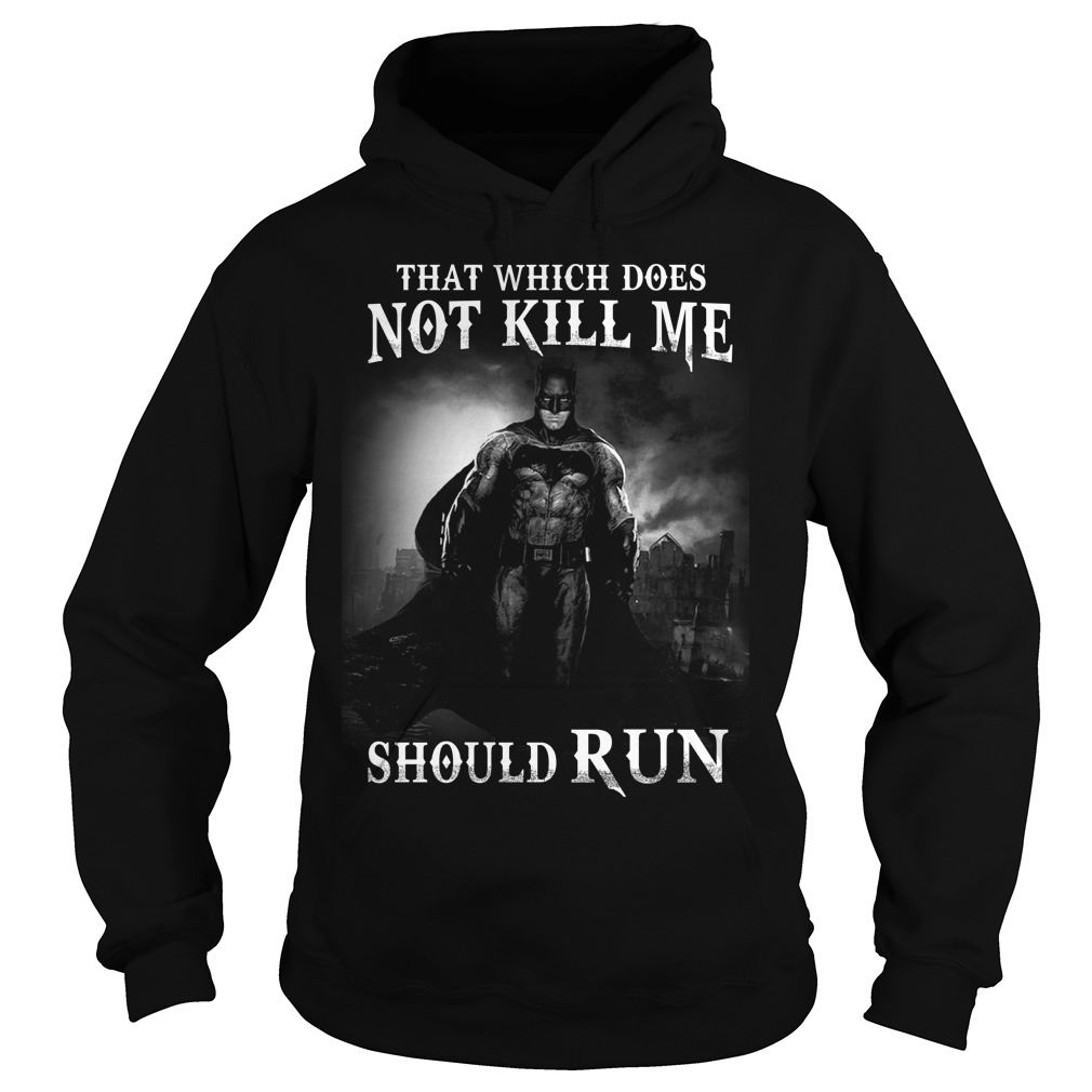 Bat man: That which does not kill me should run Hoodie