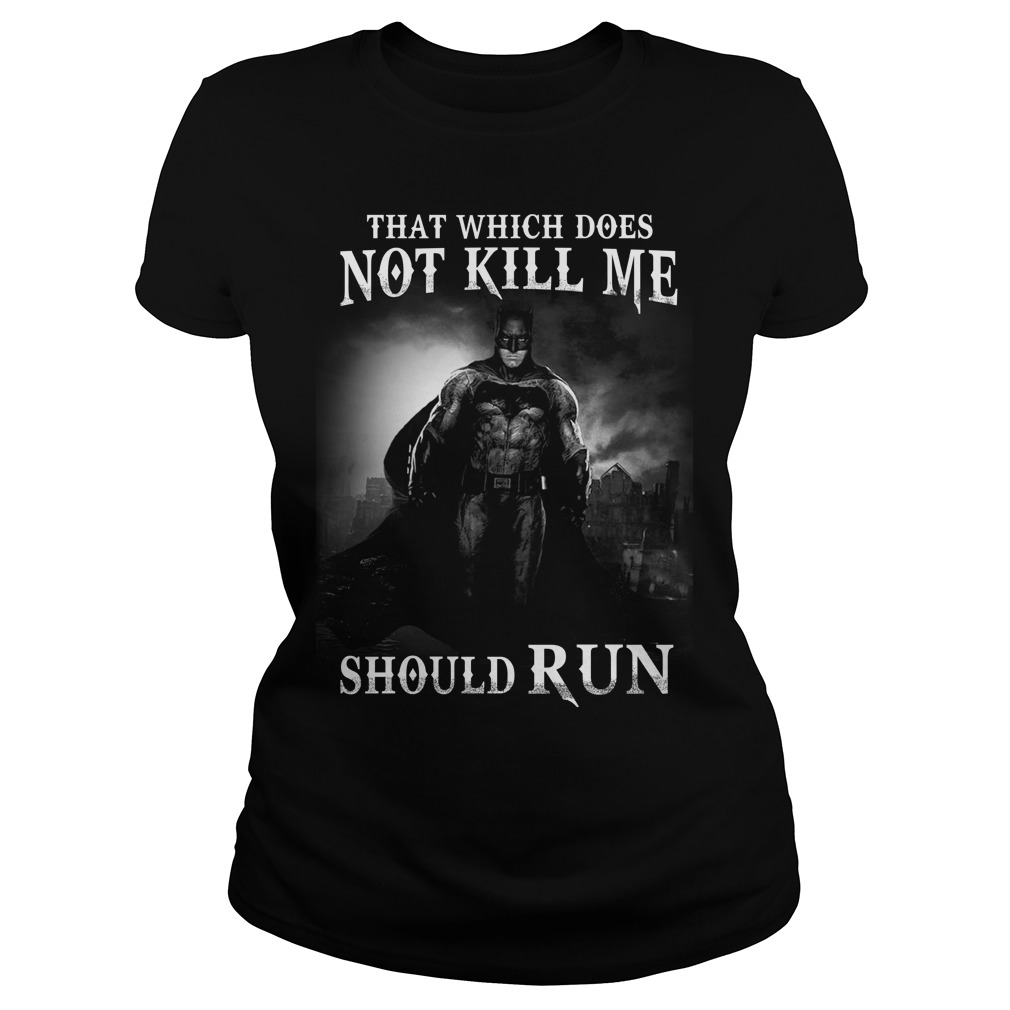 Bat man: That which does not kill me should run Ladies tee