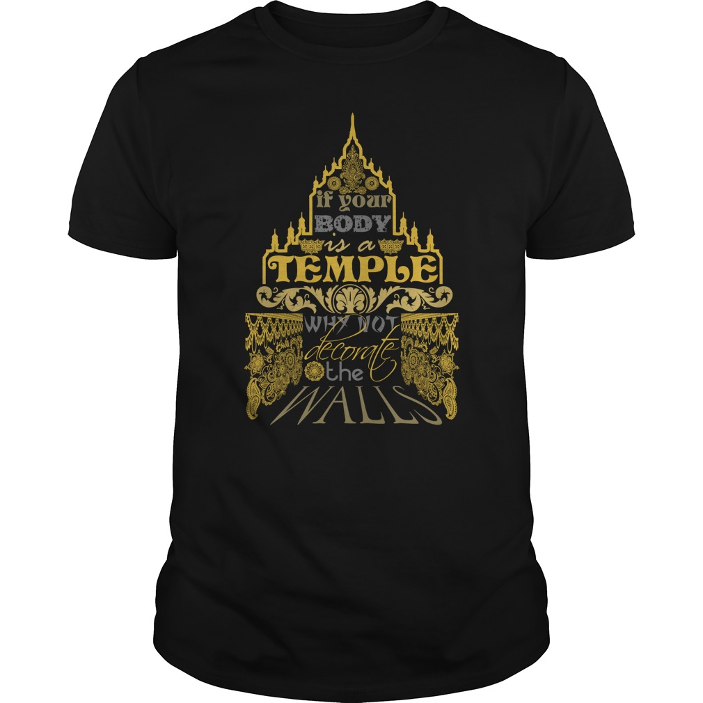 If your body is a temple why not decorate the walls shirt