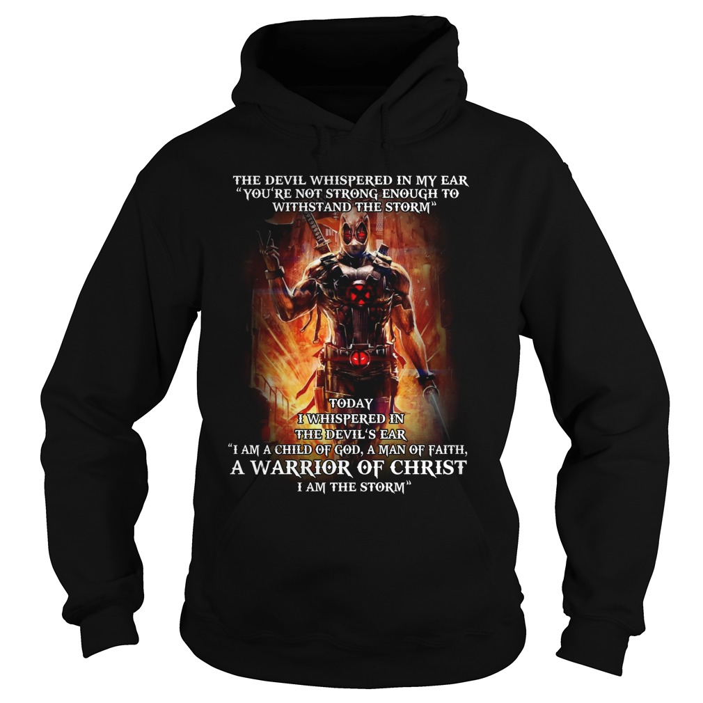 "Deadpool the devil whispered in my ear ""you're not strong enough to withstand the storm"" Hoodie"