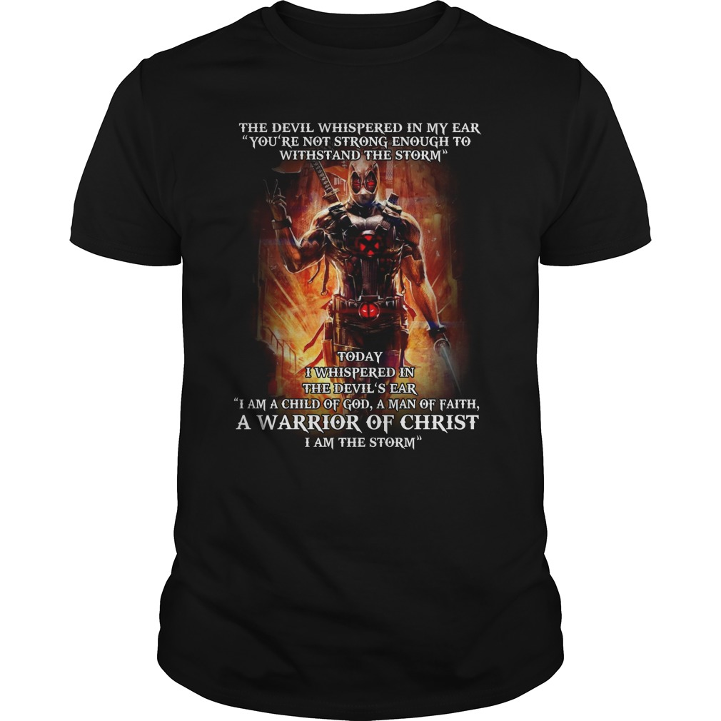 "Deadpool the devil whispered in my ear ""you're not strong enough to withstand the storm"" shirt"
