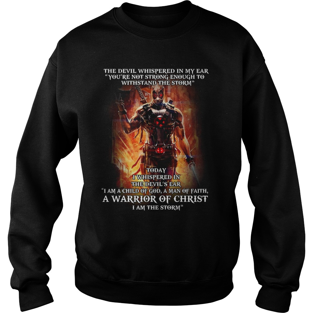 "Deadpool the devil whispered in my ear ""you're not strong enough to withstand the storm"" Sweater"