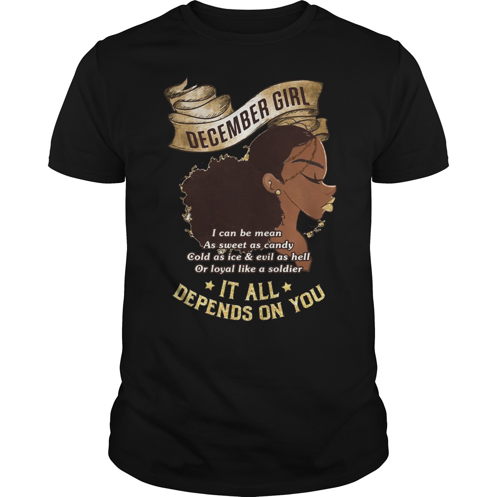 December Girl it all depends on you shirt