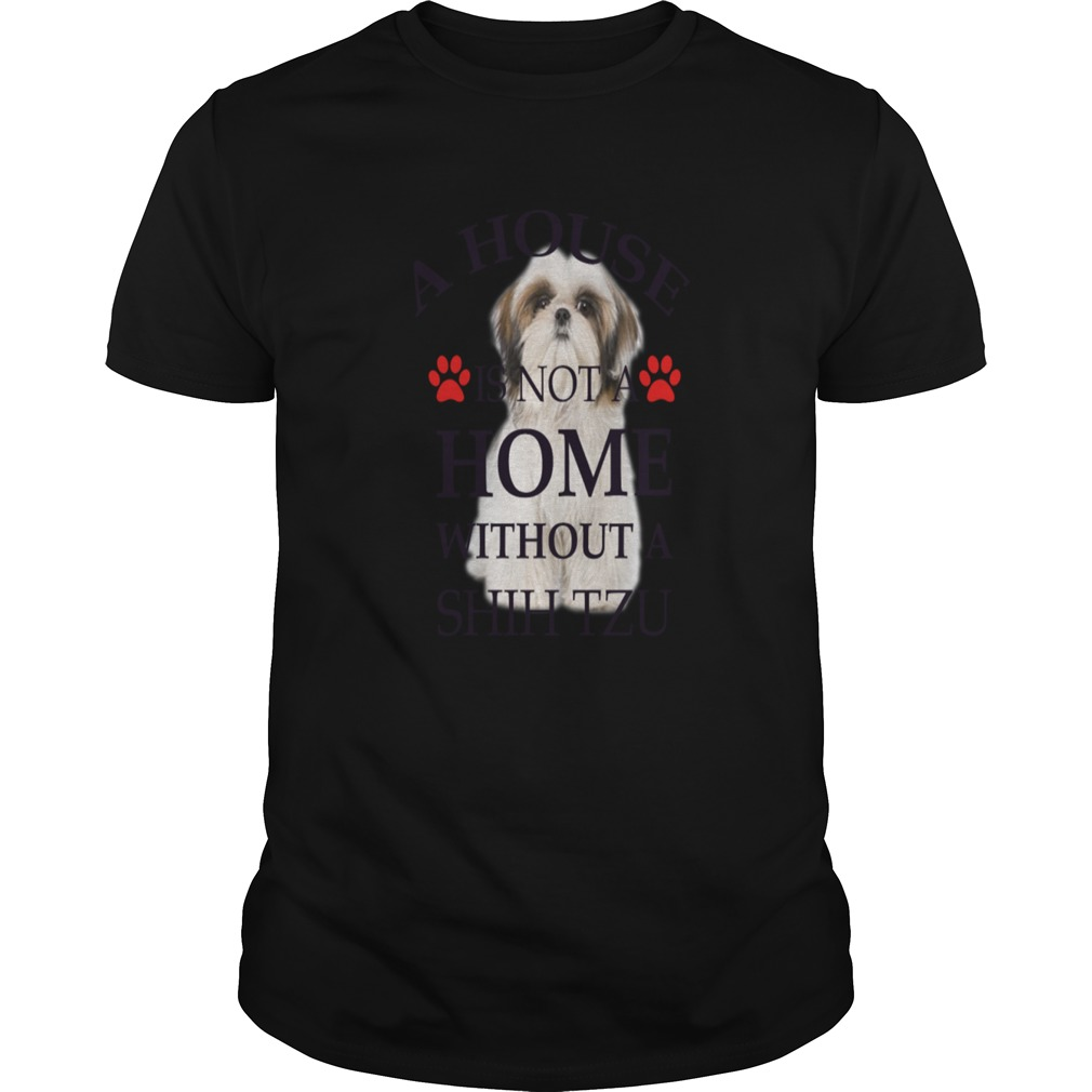 I house is not a home without a Shih Tzu shirt