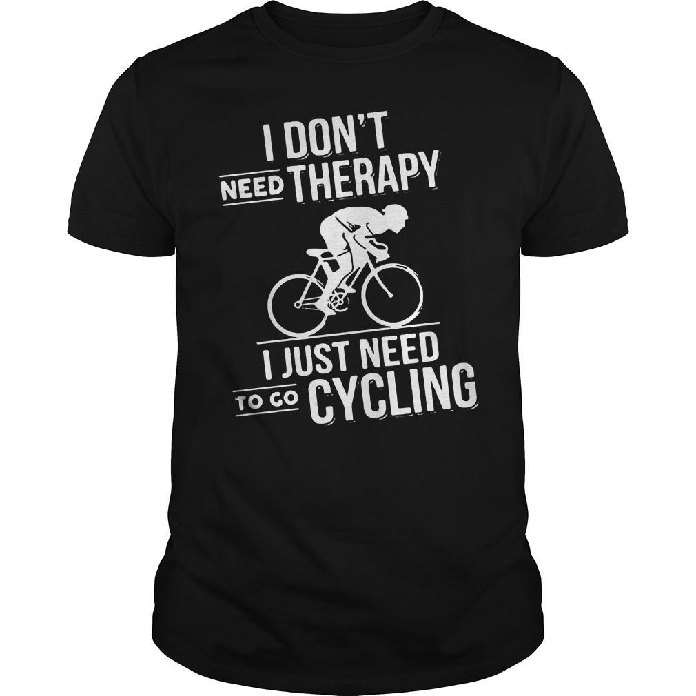 I don't need therapy I just need to do cycling shirt