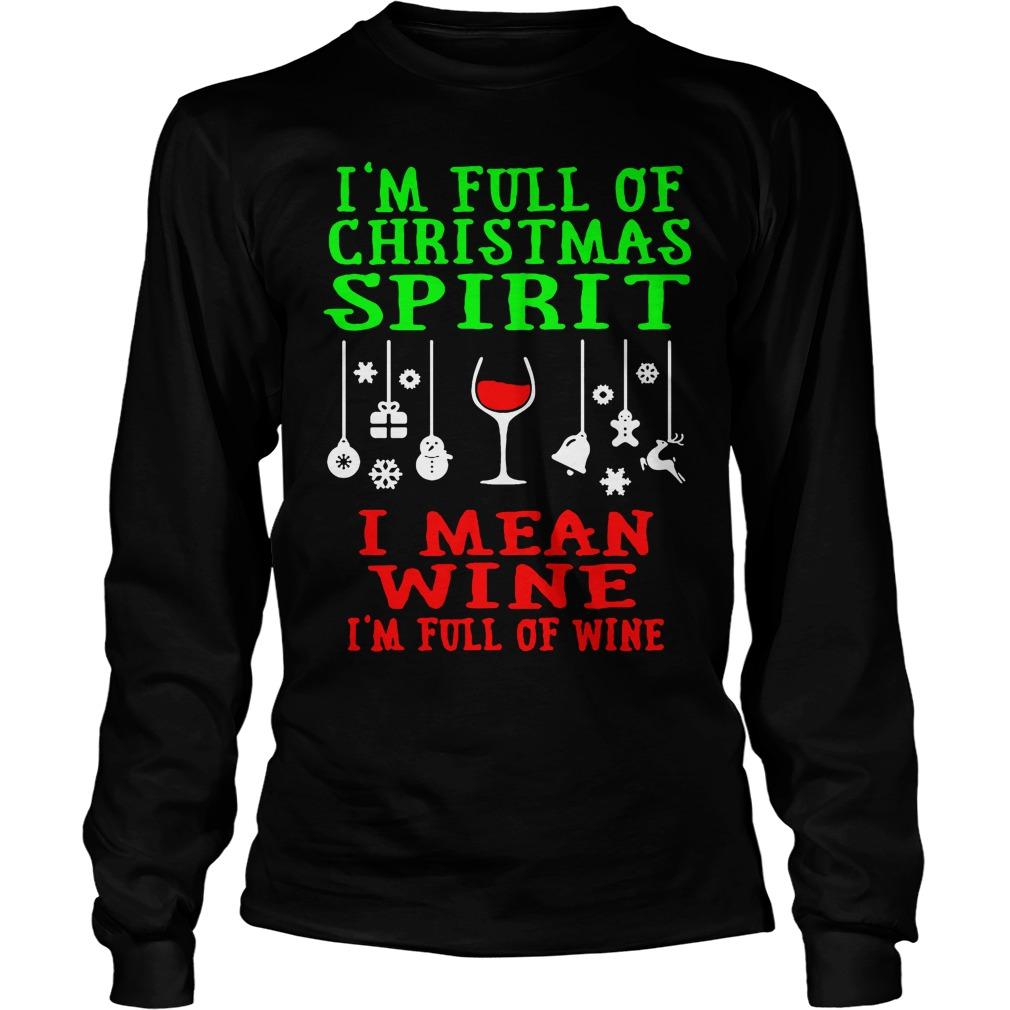 I'm full of Christmas spirit I mean wine I'm full of wine Longsleeve tee