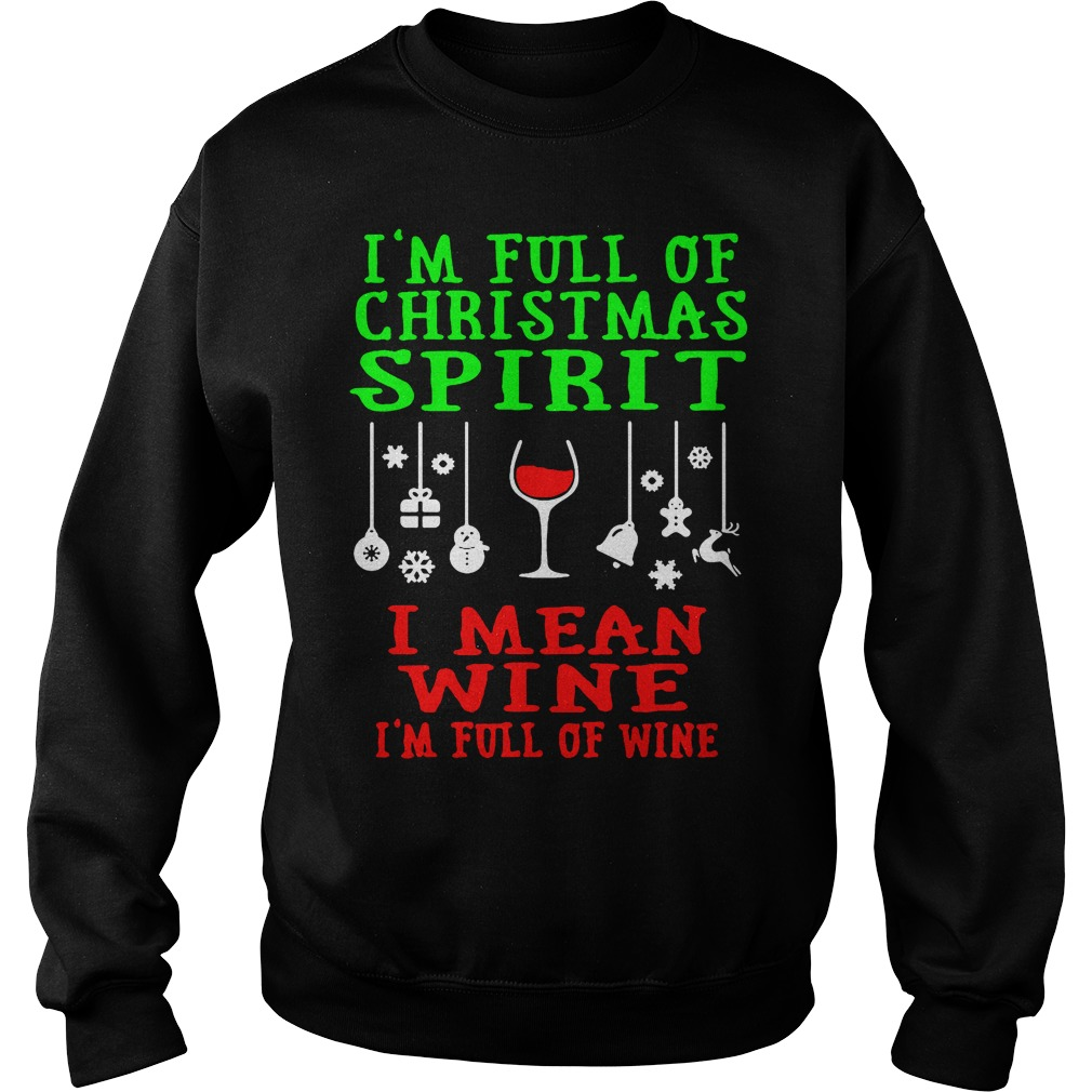 I'm full of Christmas spirit I mean wine I'm full of wine Sweater