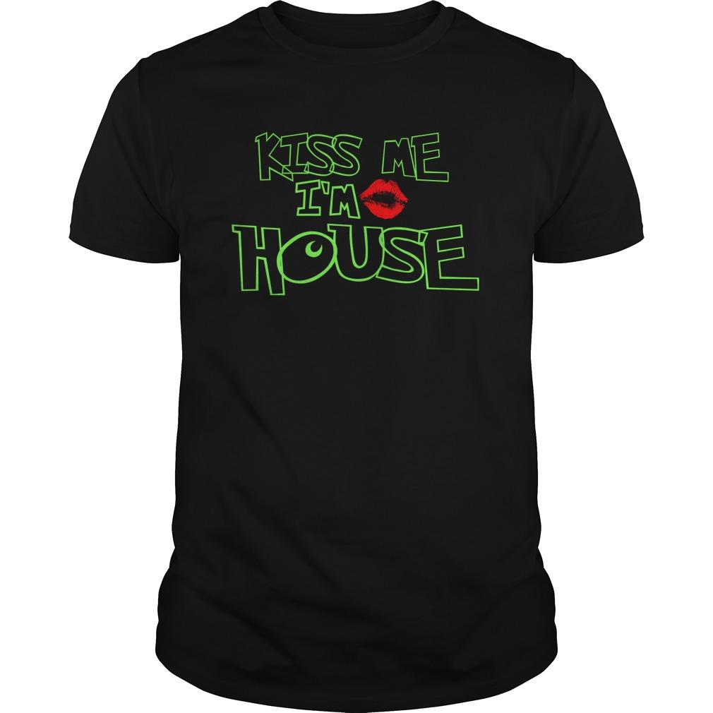 Kiss me I am house shirt