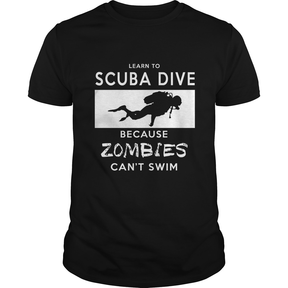Learn to Scuba Dive, because zombies can't shirt