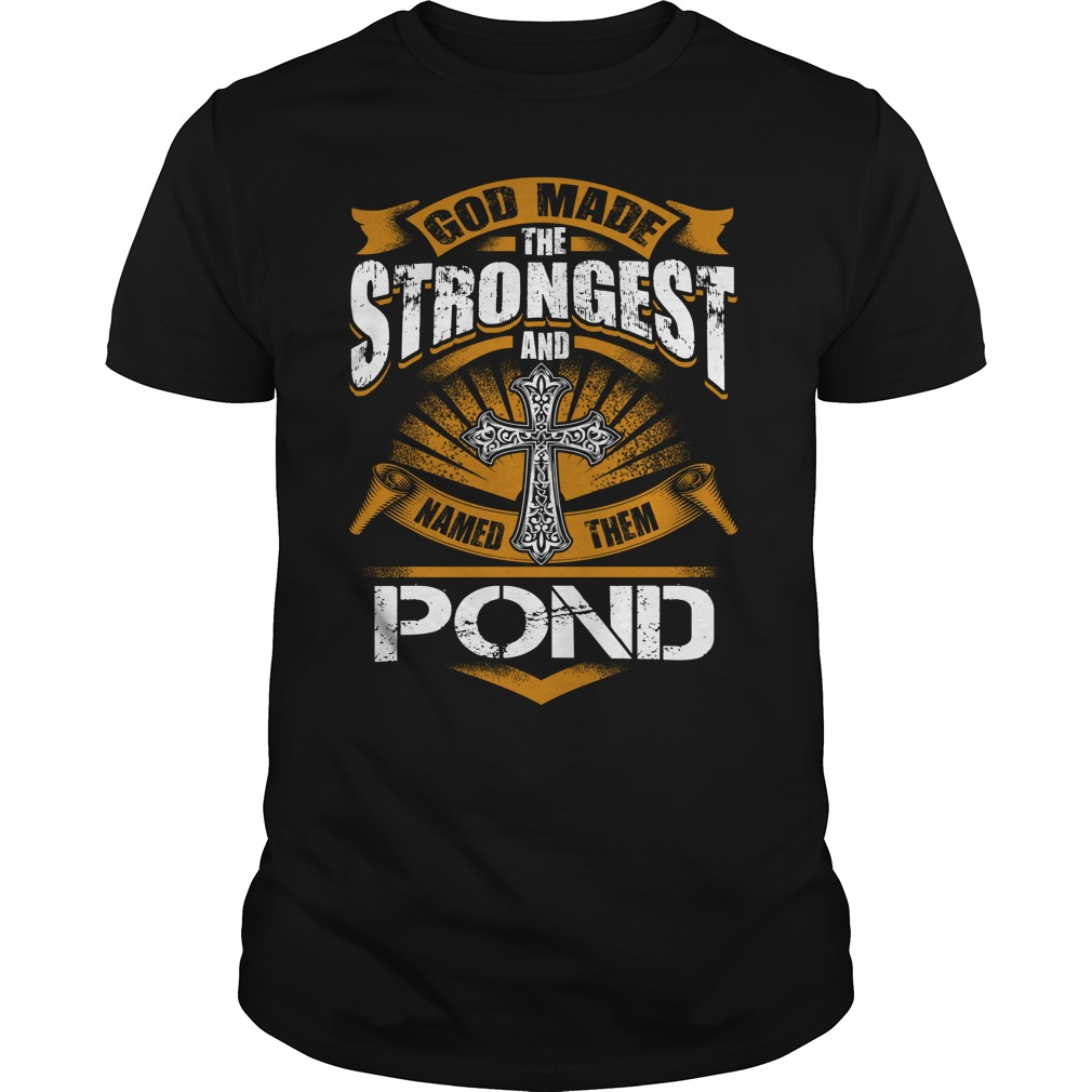 Official God made the strongest and named them Pond shirt