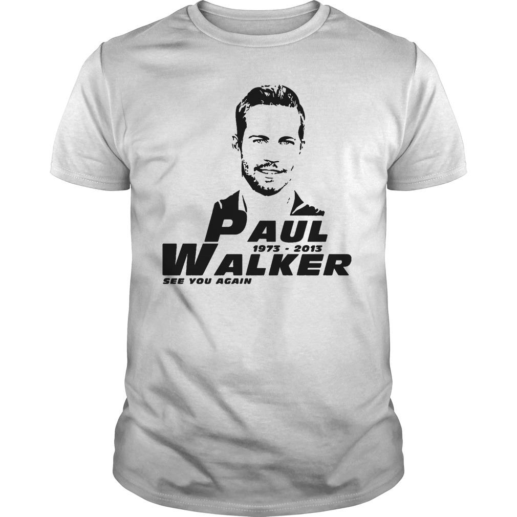 Smiling rip see you again shirt( Paul 1973 - 2013 Walker see you a gain shirt)