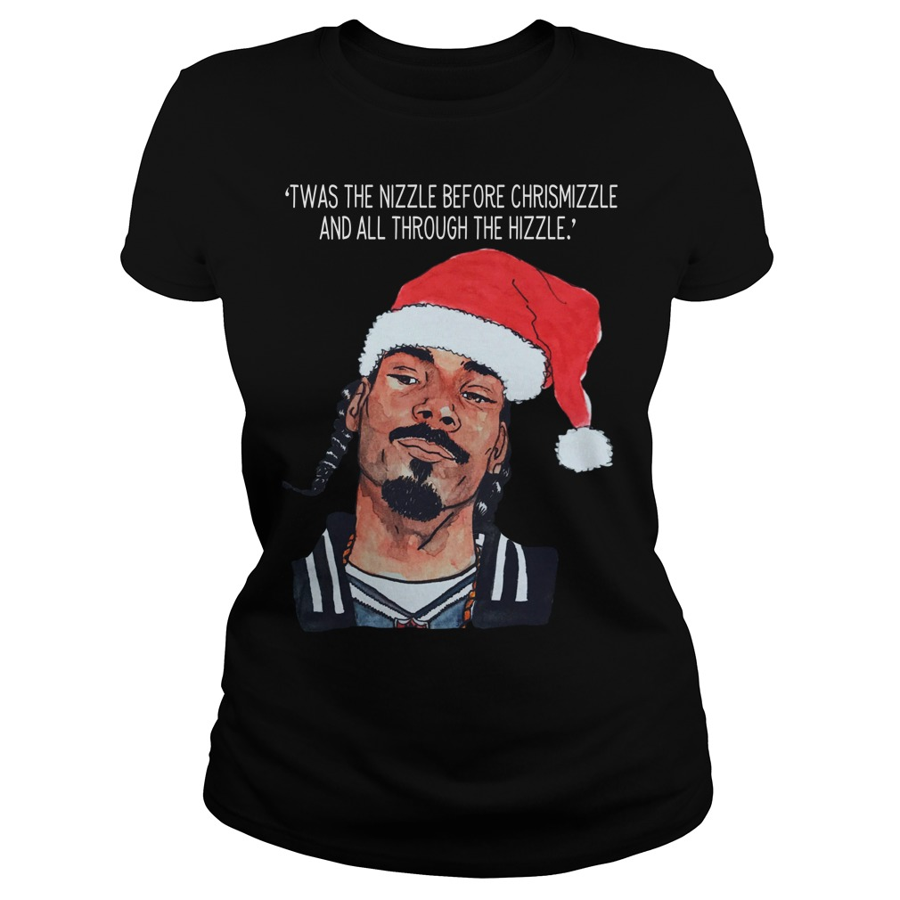 Snoop Dogg twas the nizzle before Christmizzle ladies shirt