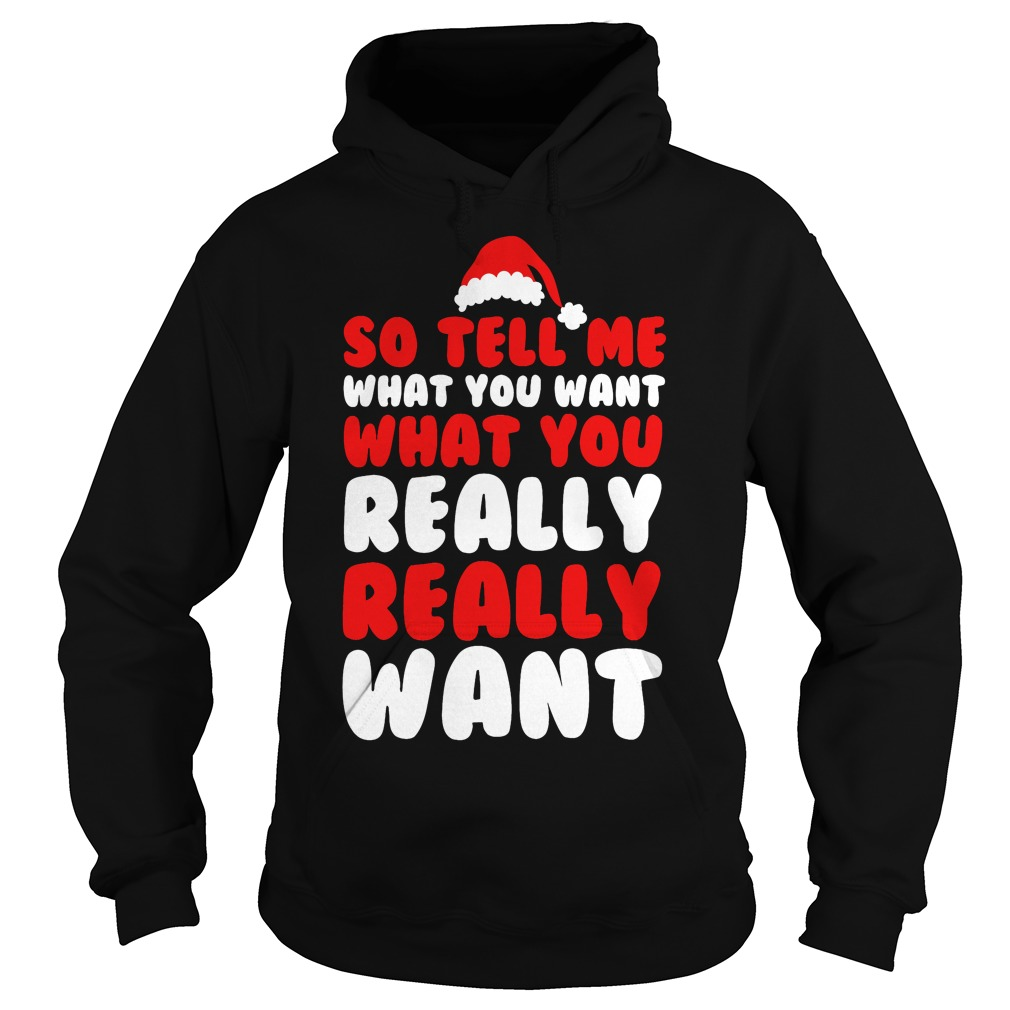 So tell me what you want Hoodie