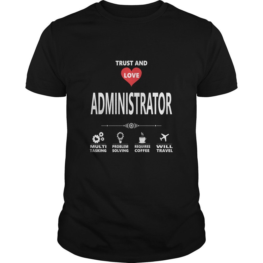 Trust and love administrator shirt