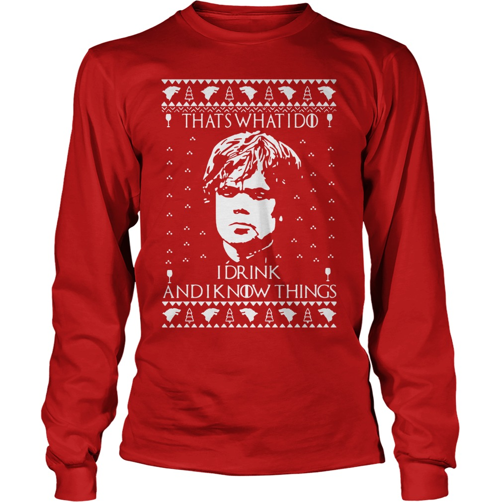 Tyrion lannister I drink and I know things ugly Christmas Longsleeve tee