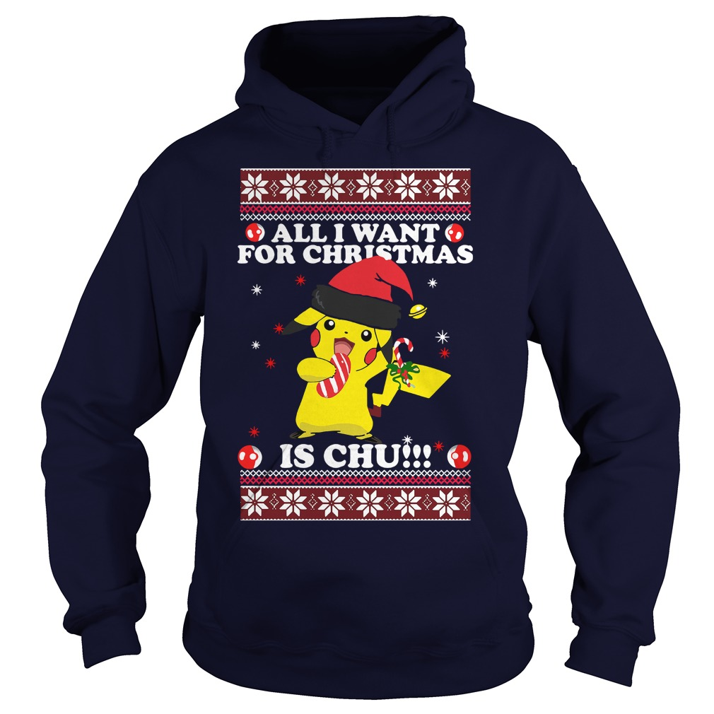 All I Want For Christmas is Chu ugly Hoodie