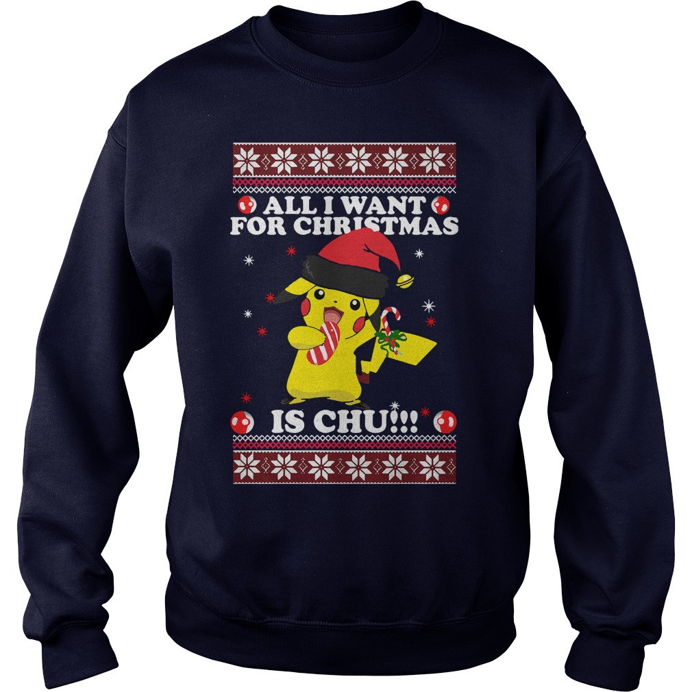 All I Want For Christmas is Chu ugly sweater