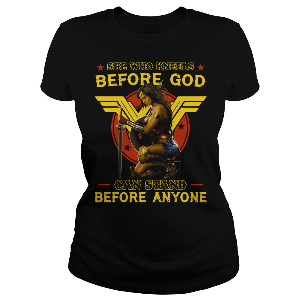 Wonder Woman: She who kneels before god can stand before anyone shirt