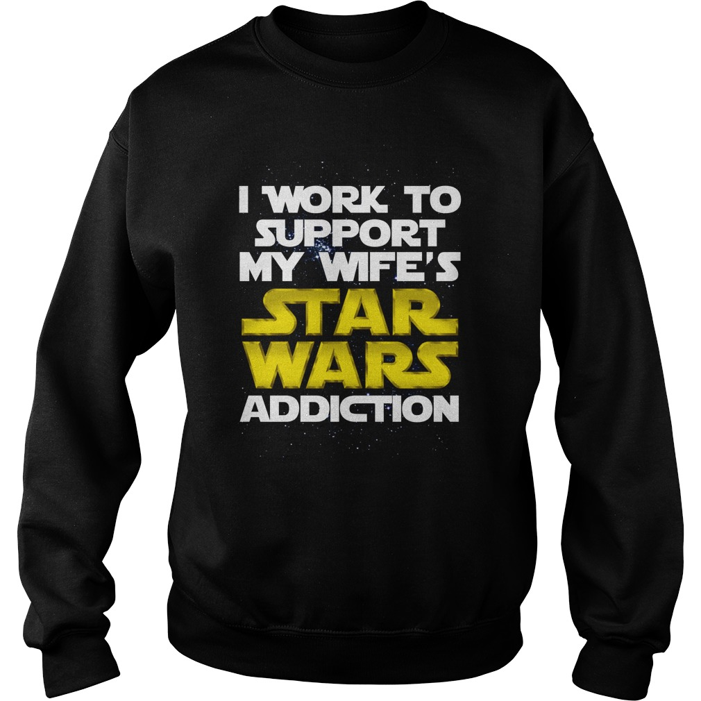 I work to support my wife's Star Wars addiction Sweater