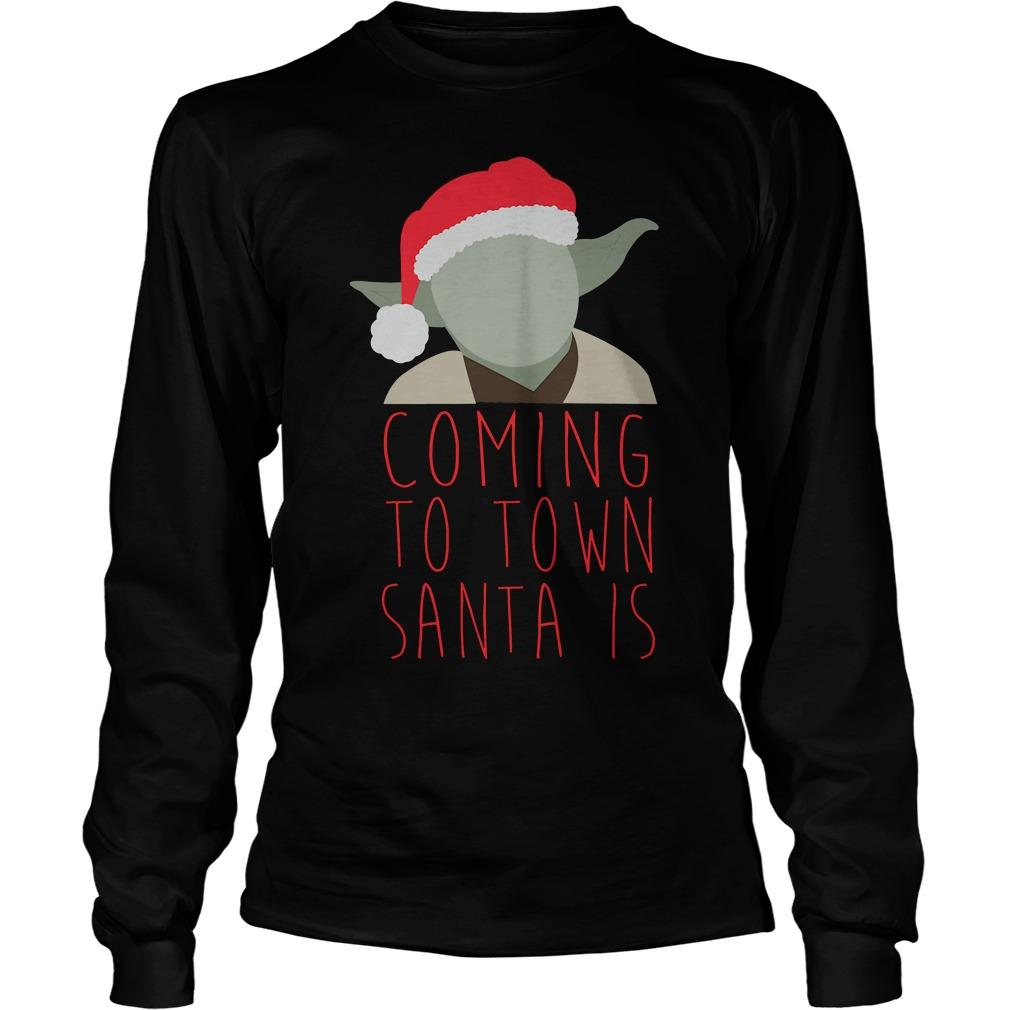 Yoda Claus coming to town Santa is Christmas Longsleeve tee