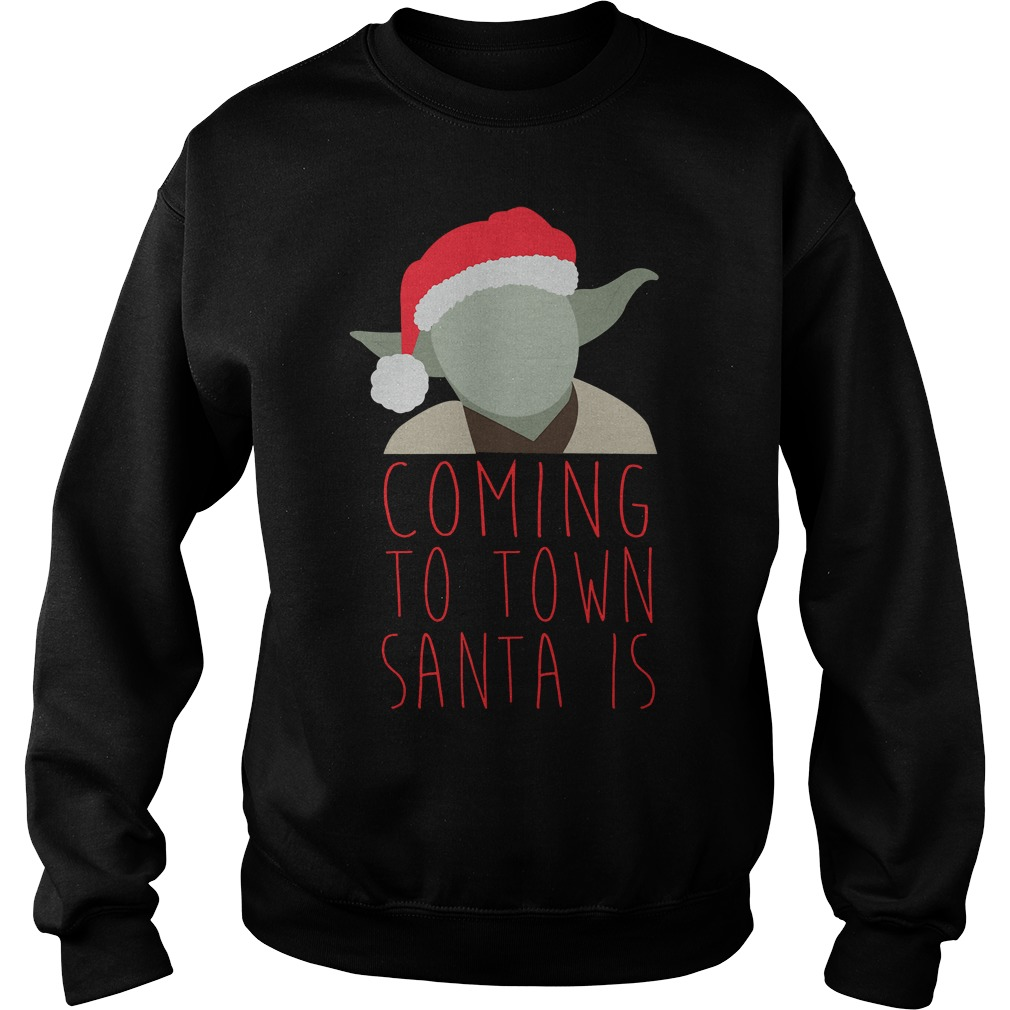 Yoda Claus coming to town Santa is Christmas sweater