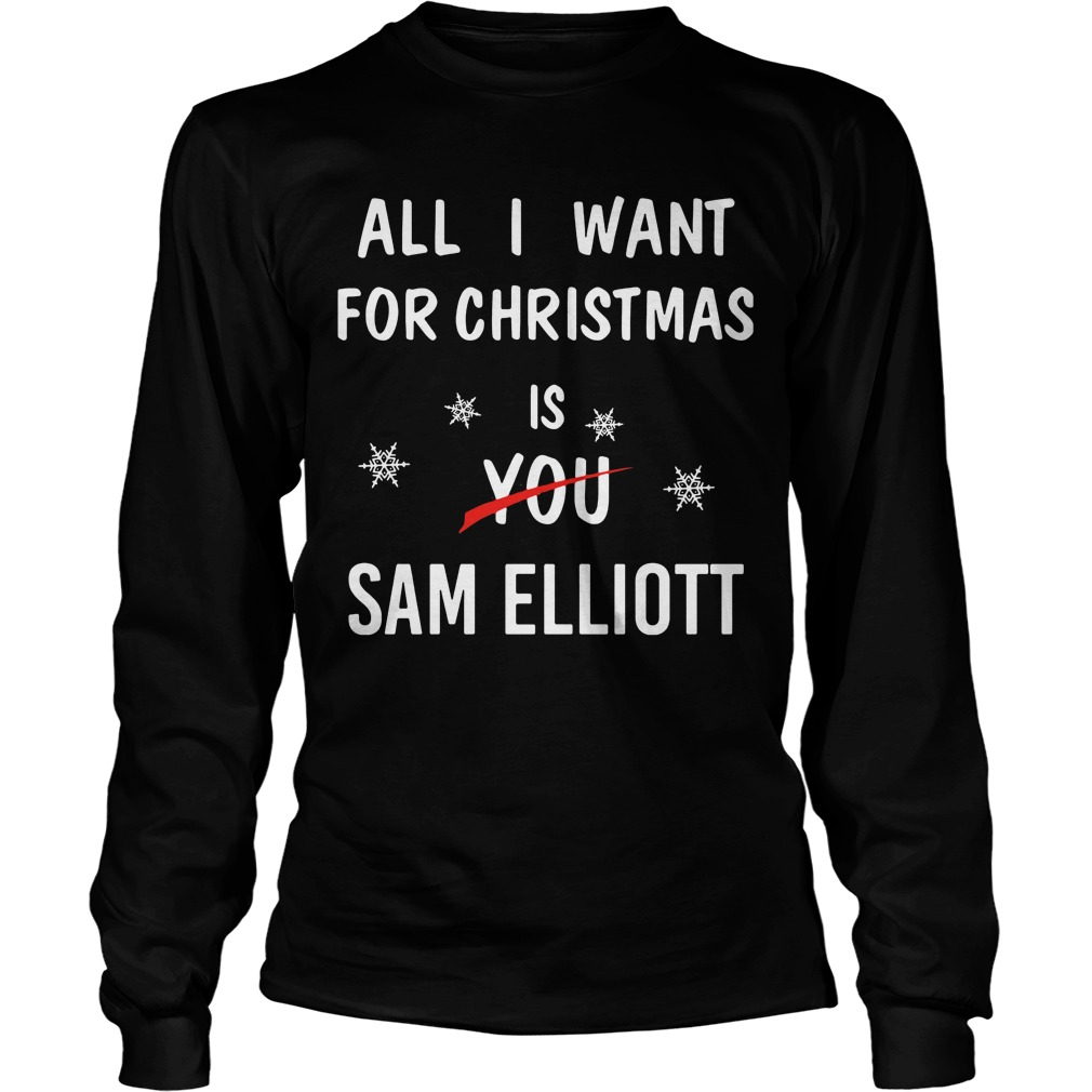 All I want for Christmas is you Sam elliott Longsleeve tee