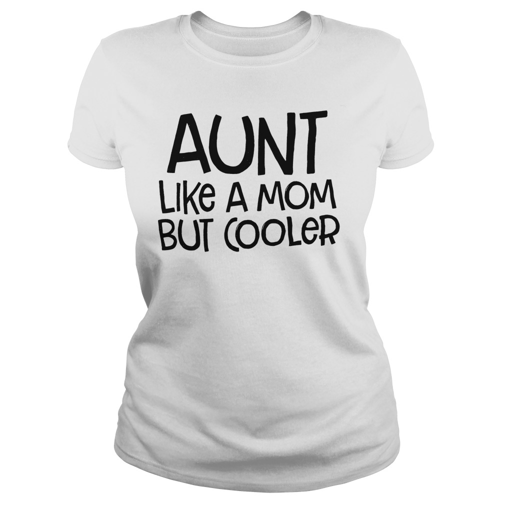 Aunt like a mom but cooler Ladies tee