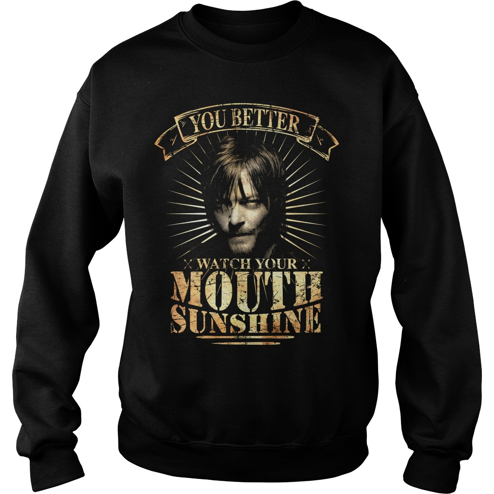 You better watch your mouth sunshine Sweater