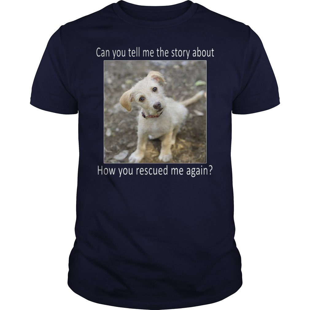 Can you tell me the story about how you rescued me again shirt