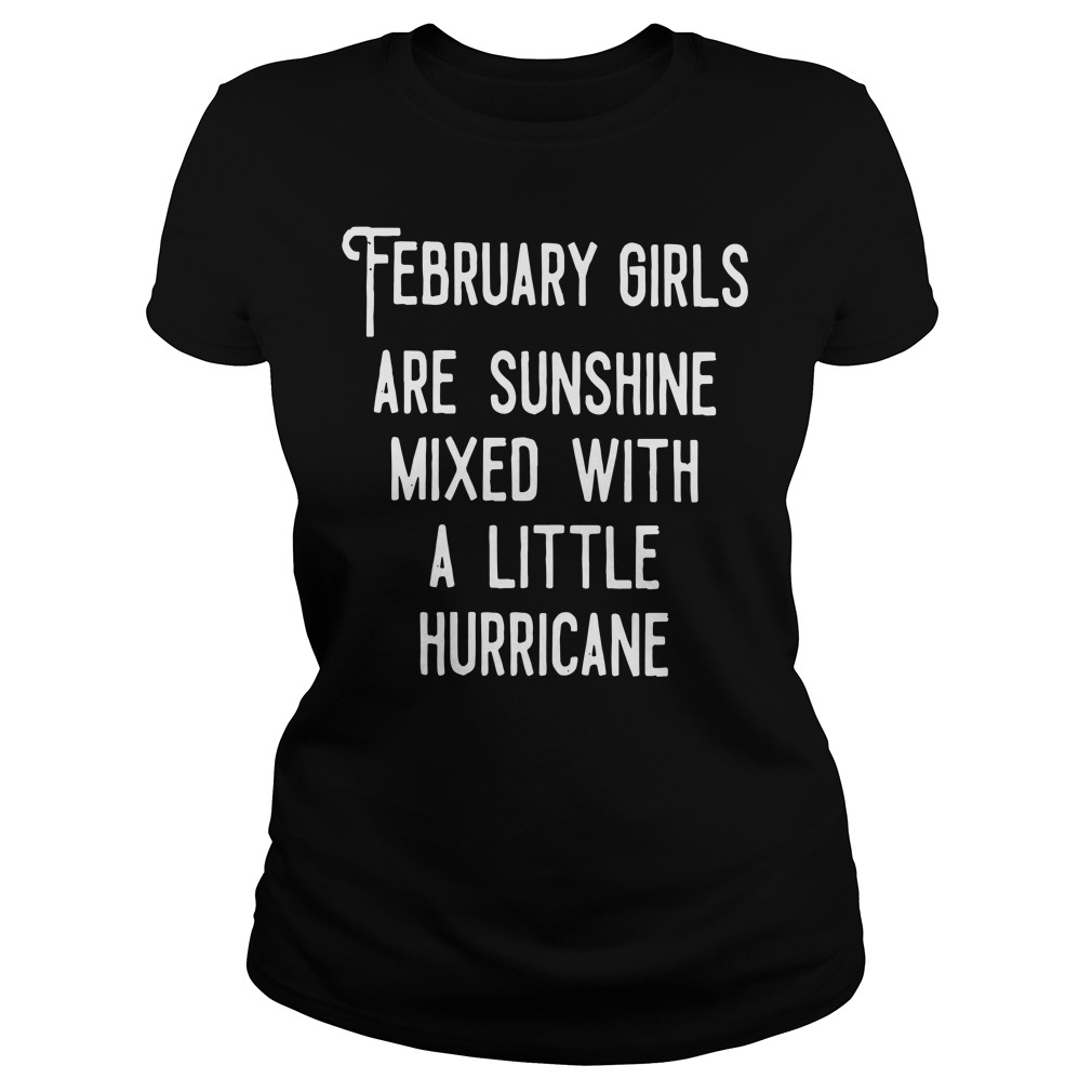 February girls are sunshine mixed with a little hurricane Ladies tee