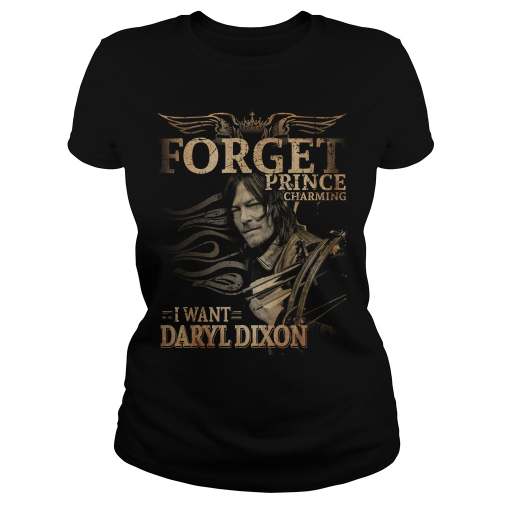 Forget prince charming I want Daryl Dixon Ladies tee