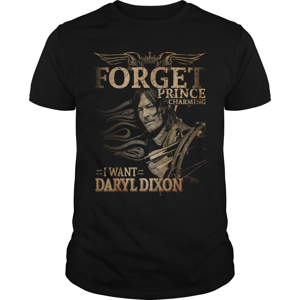Forget prince charming I want Daryl Dixon shirt