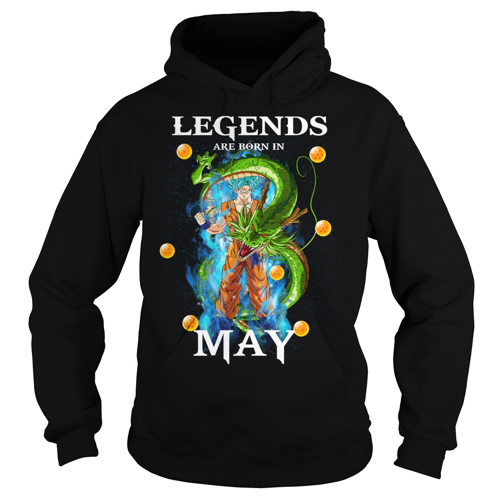 Goku Legends are born in may Hoodie
