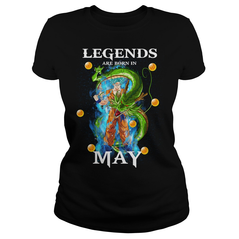 Goku Legends are born in may Ladies tee