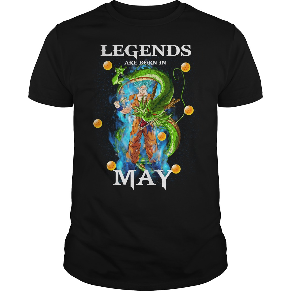 Goku Legends are born in may shirt