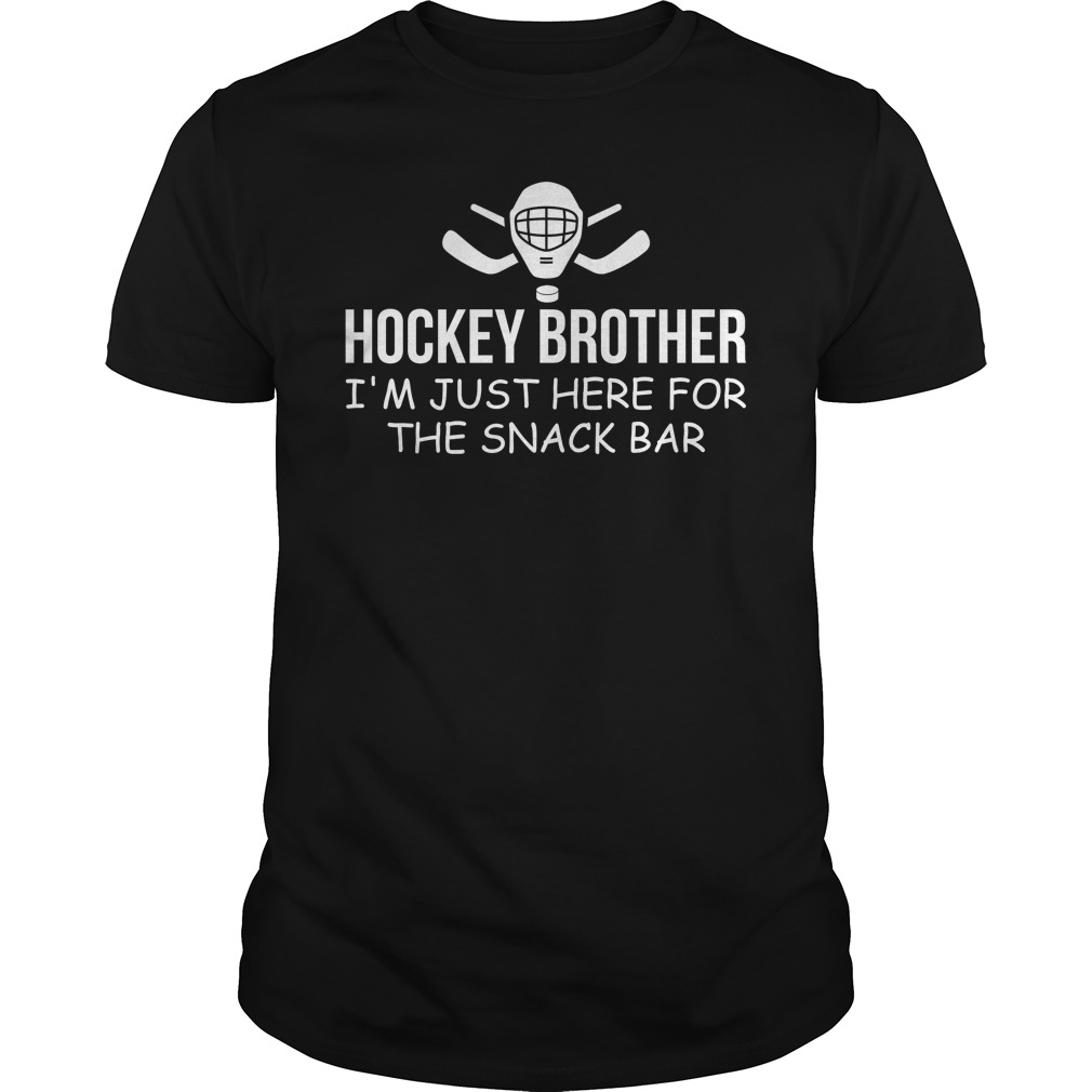 Hockey brother I'm just here for the snack bar shirtHockey brother I'm just here for the snack bar shirt
