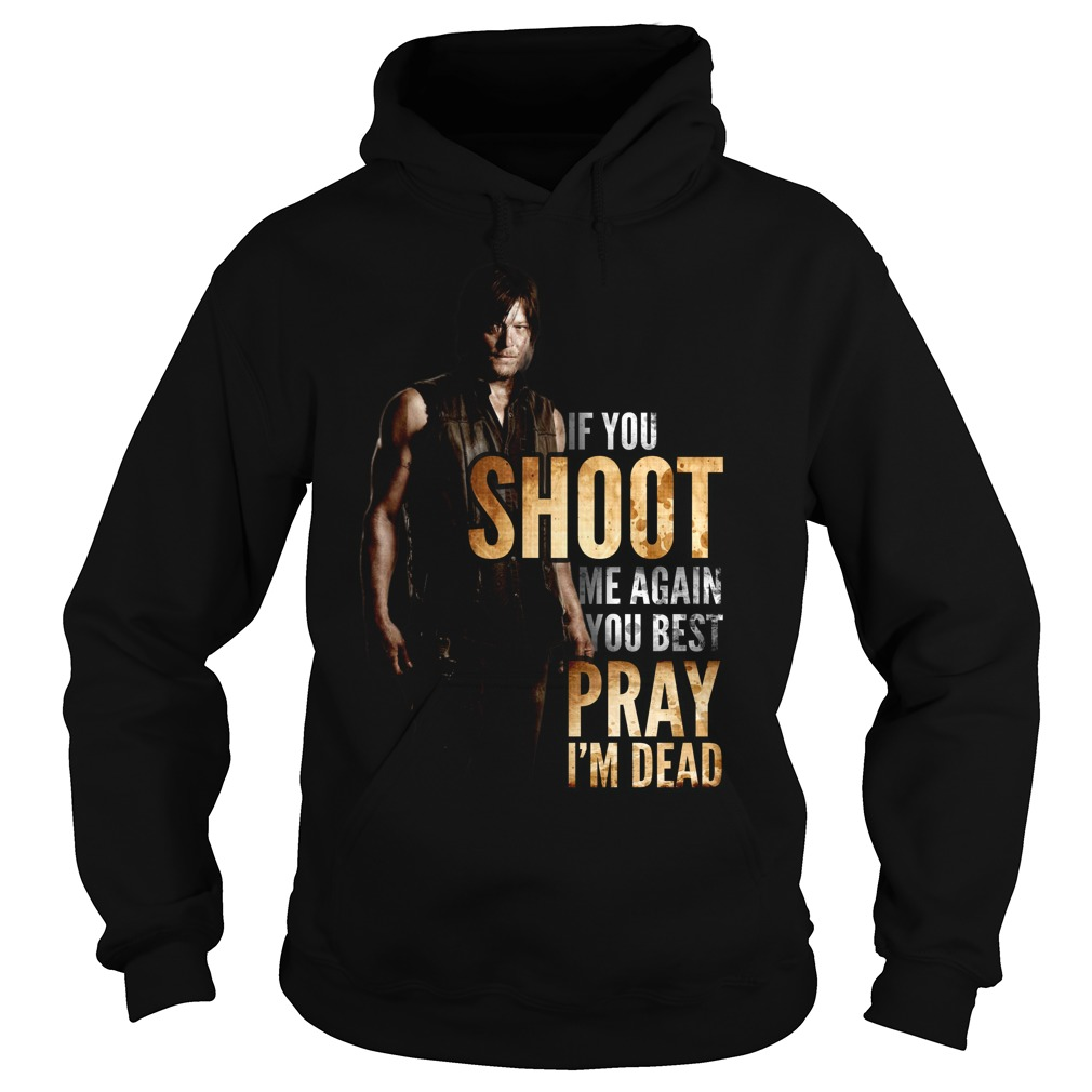 If You shoot me again You best pray I'm dead Hoodie