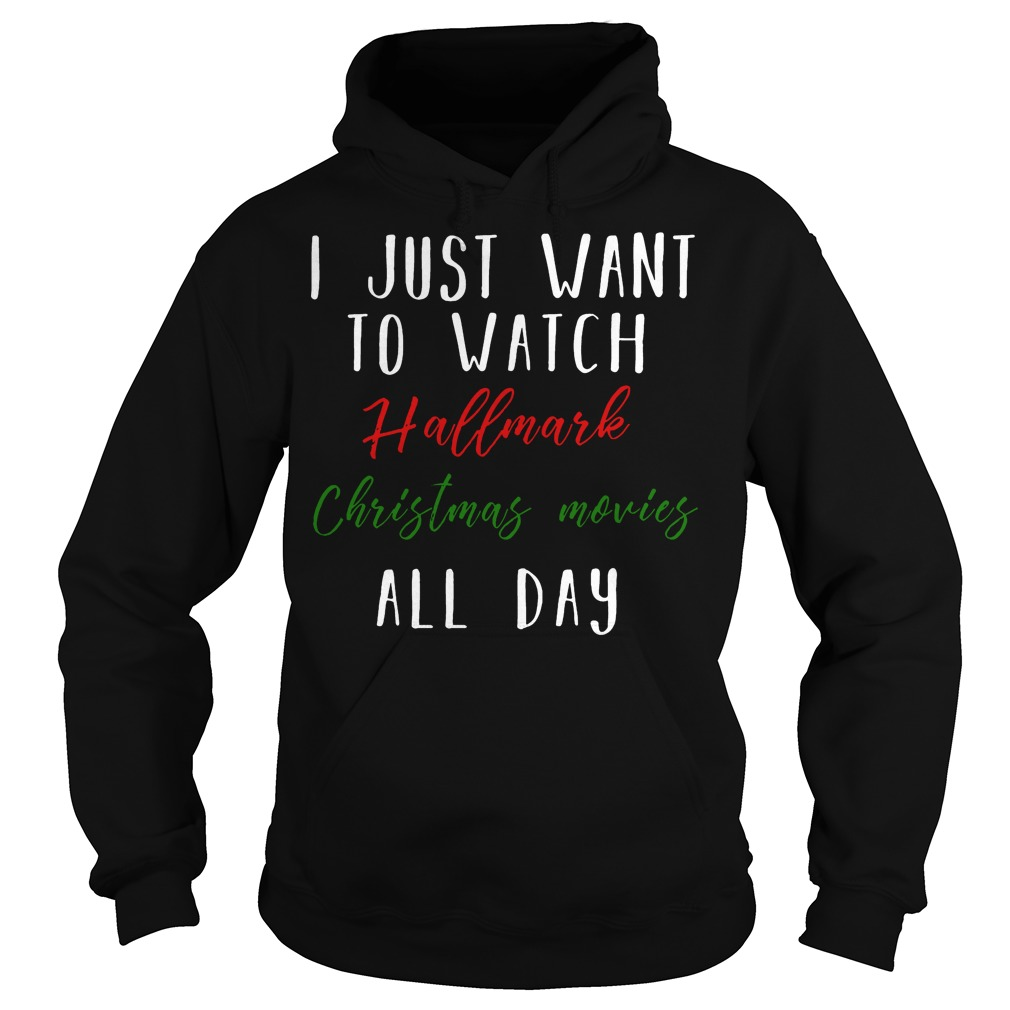 I just want to watch hallmark Christmas movies all day Hoodie
