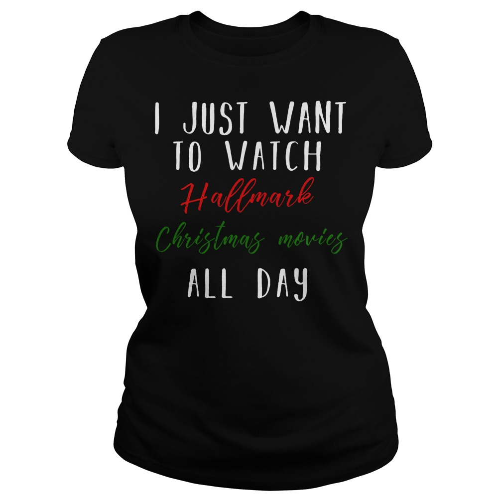 I just want to watch hallmark Christmas movies all day Ladies tee