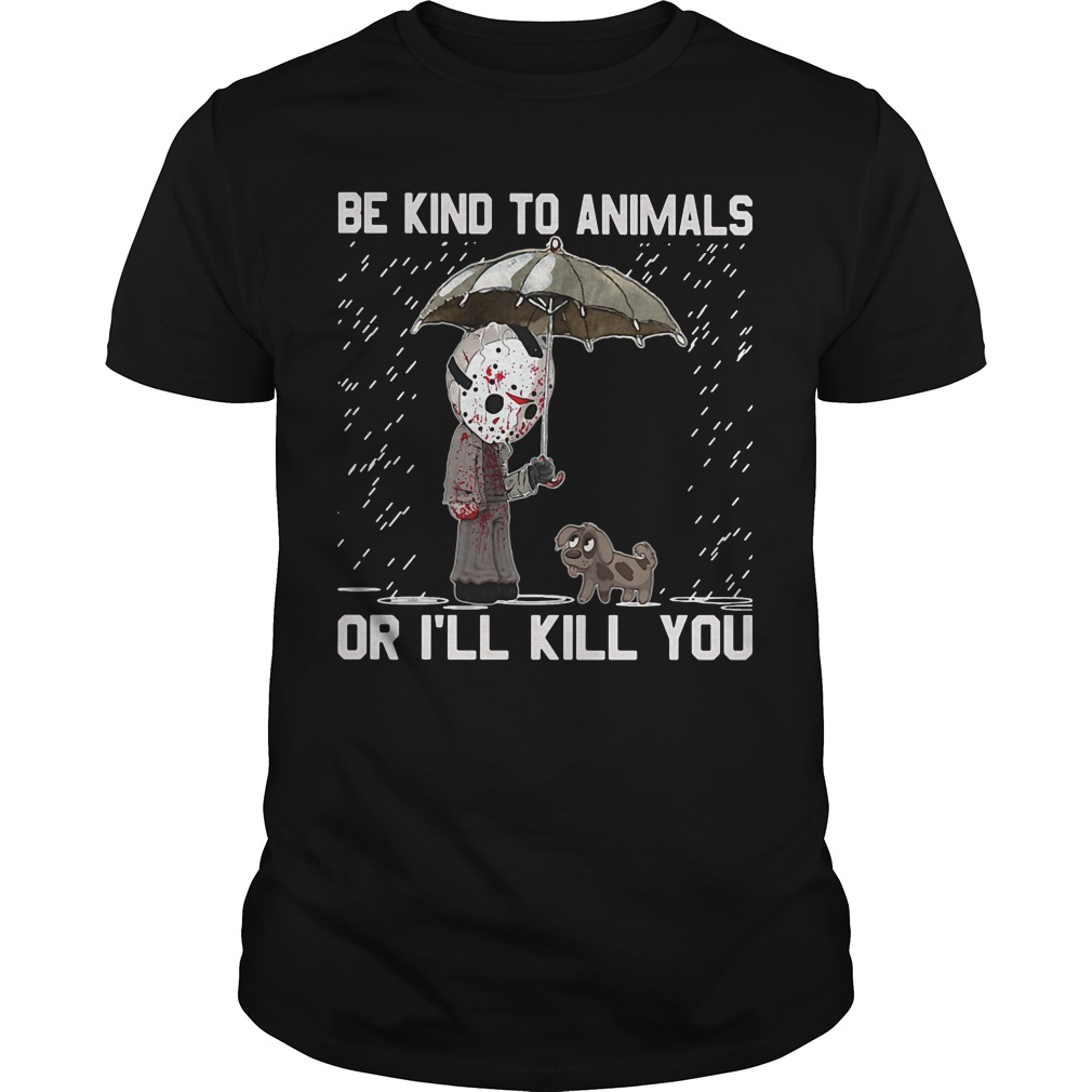 Be kind to animals or i'll kill you Jason Voorhees shirt