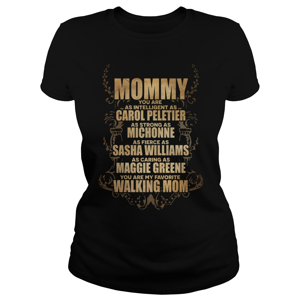 Mommy you are as intelligent as carol peletier Ladies tee