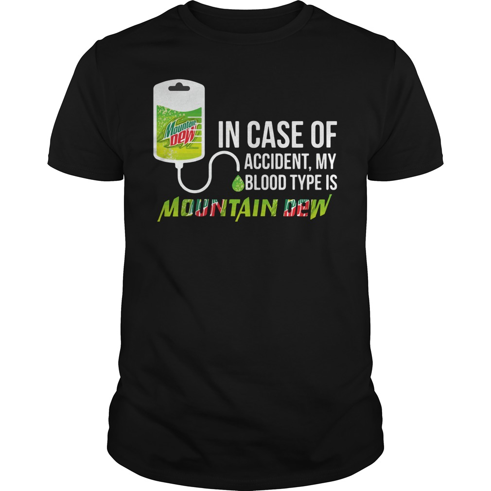 Official In case of accident my blood type is mountain dew shirt